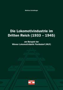 Mathias Scheibinger: Die Lokomotivindustrie im Dritten Reich (1933–1945) am Beispiel der Wiener Lokomotivfabrik Floridsdorf (WLF). KZ-Verband/VdA, Wien 2016,
